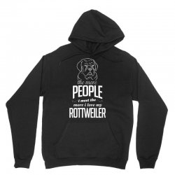 The More People I Meet The More I Love My Rottweiler Gifts Unisex Hoodie | Artistshot