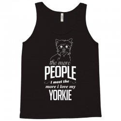 The More People I Meet The More I Love My Yorkie Gifts Tank Top | Artistshot