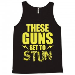 These Guns Set To Stun Tank Top | Artistshot