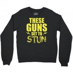 These Guns Set To Stun Crewneck Sweatshirt | Artistshot