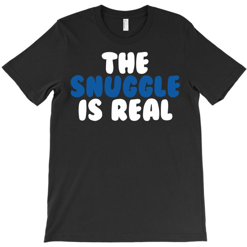 The Snuggle Is Real T-shirt | Artistshot