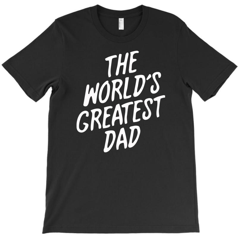 World's Greatest Dad T-shirt | Artistshot