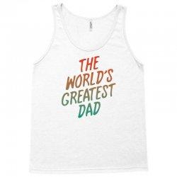 The Worlds Greatest Dad Tank Top   Artistshot