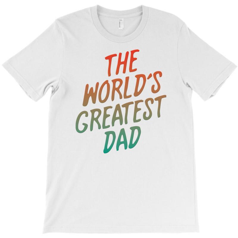 The Worlds Greatest Dad T-shirt   Artistshot