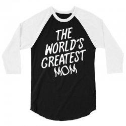 The World's Greatest Mom 3/4 Sleeve Shirt | Artistshot