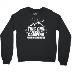 This Girl Loves Camping With Her Friends Crewneck Sweatshirt | Artistshot