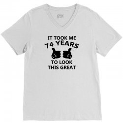 it took me 74 years to look this great V-Neck Tee | Artistshot