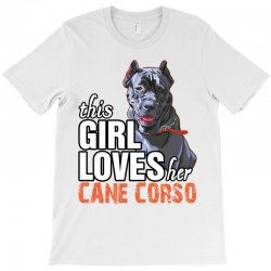 This Girl Loves Her Cane Corso T-Shirt | Artistshot