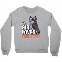 This Girl Loves Her Cane Corso Crewneck Sweatshirt | Artistshot