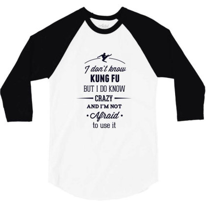 I Don't Know Kung Fu But I Do Know Crazy And I'm Not Afraid To Use It 3/4 Sleeve Shirt Designed By Estore