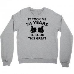 it took me 74 years to look this great Crewneck Sweatshirt | Artistshot