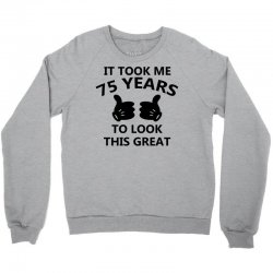 it took me 75 years to look this great Crewneck Sweatshirt | Artistshot