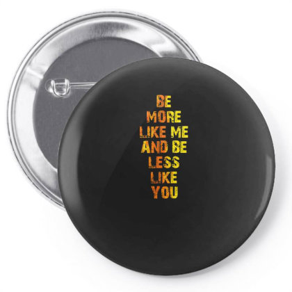 Be More Like Me And Be Less Like You Pin-back Button Designed By Estore