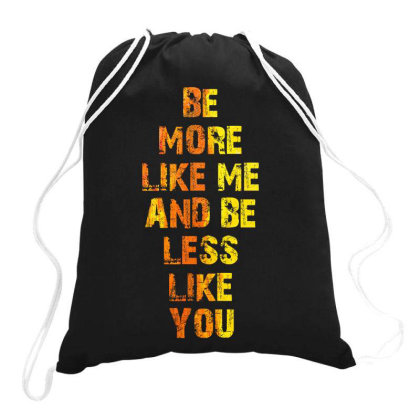 Be More Like Me And Be Less Like You Drawstring Bags Designed By Estore