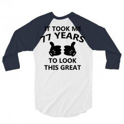 it took me 77 years to look this great 3/4 Sleeve Shirt | Artistshot