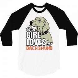 This Girl Loves Her Dachshund 3/4 Sleeve Shirt   Artistshot