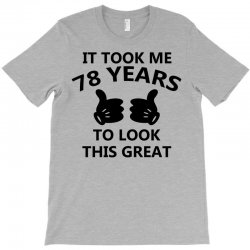 it took me 78 years to look this great T-Shirt | Artistshot