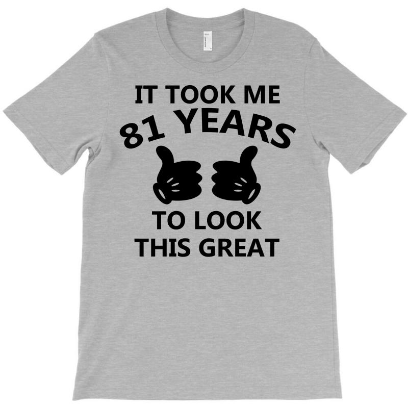 It Took Me 81 Years To Look This Great T-shirt | Artistshot