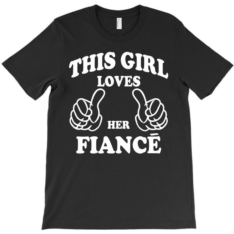 This Girl Loves Her Fiance T-shirt | Artistshot