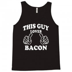 This Guy Loves Bacon Tank Top | Artistshot