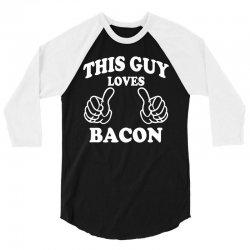This Guy Loves Bacon 3/4 Sleeve Shirt | Artistshot