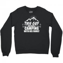 This Guy Loves Camping With His Family Crewneck Sweatshirt   Artistshot