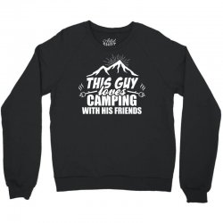 This Guy Loves Camping With His Friend Crewneck Sweatshirt   Artistshot