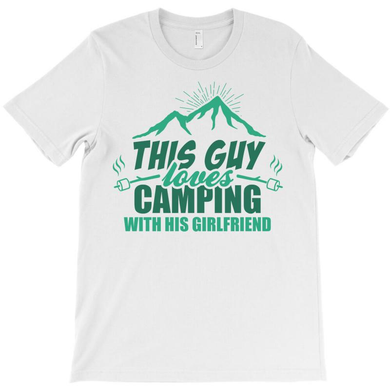 This Guy Loves Camping With His Girlfriend T-shirt   Artistshot