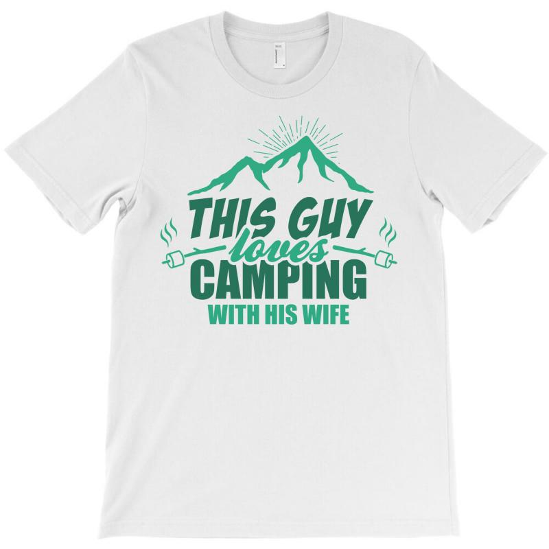 This Guy Loves Camping With His Wife T-shirt | Artistshot