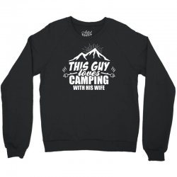 This Guy Loves Camping With His Wife Crewneck Sweatshirt   Artistshot