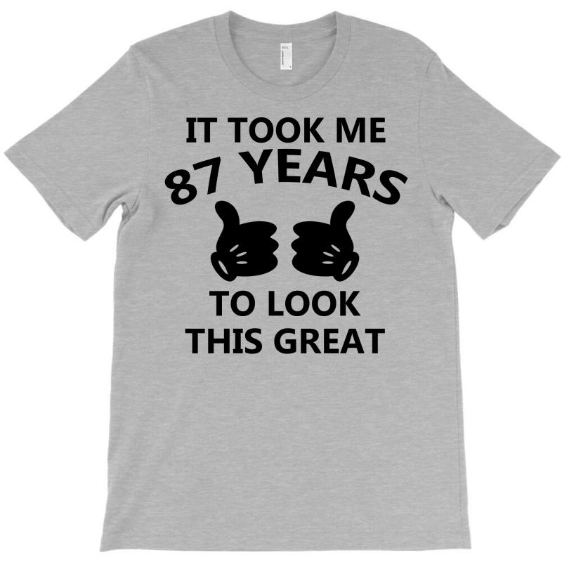 It Took Me 87 Years To Look This Great T-shirt | Artistshot