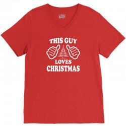 This Guy Loves Christmas V-Neck Tee | Artistshot