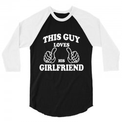This Guy Loves His Girlfriend 3/4 Sleeve Shirt   Artistshot