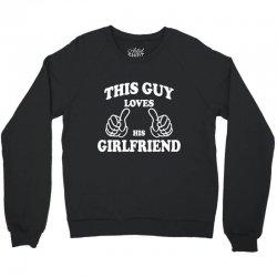 This Guy Loves His Girlfriend Crewneck Sweatshirt   Artistshot