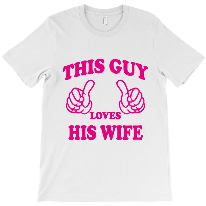 This Guy Loves His Wife T-shirt | Artistshot