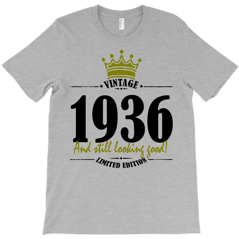 Vintage 1936 And Still Looking Good T-shirt | Artistshot