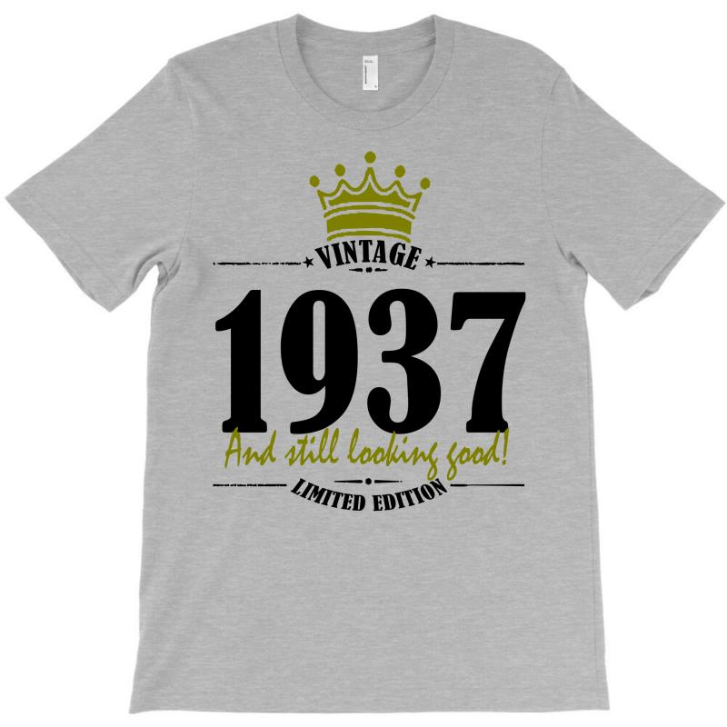 Vintage 1937 And Still Looking Good T-shirt | Artistshot
