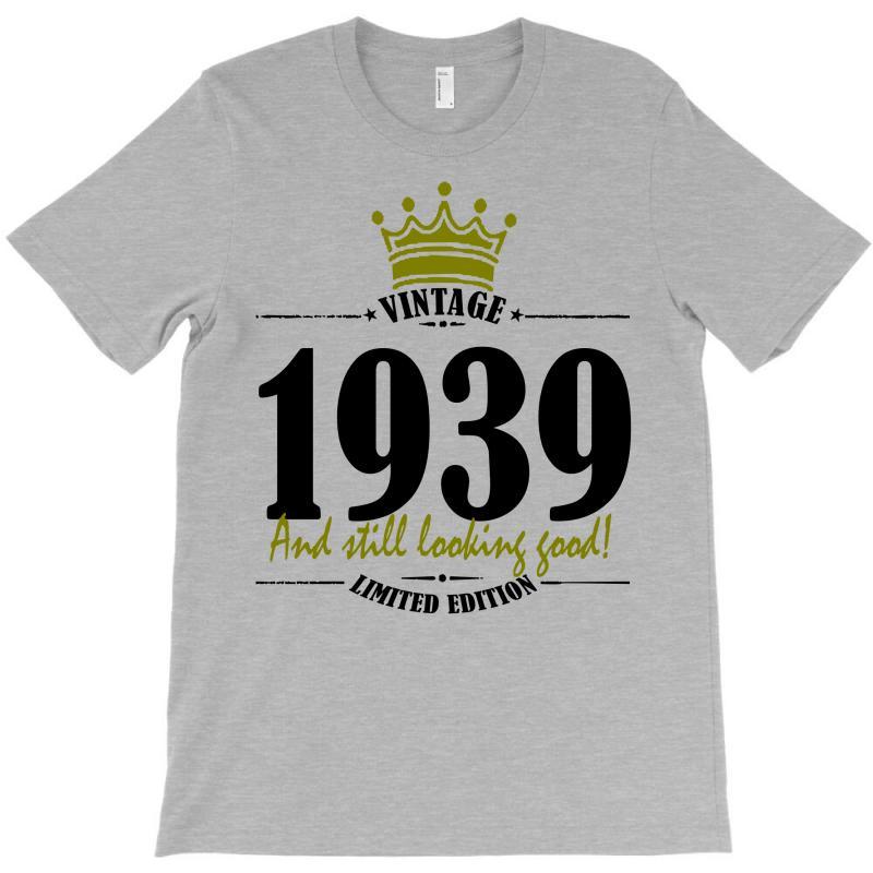 Vintage 1939 And Still Looking Good T-shirt   Artistshot