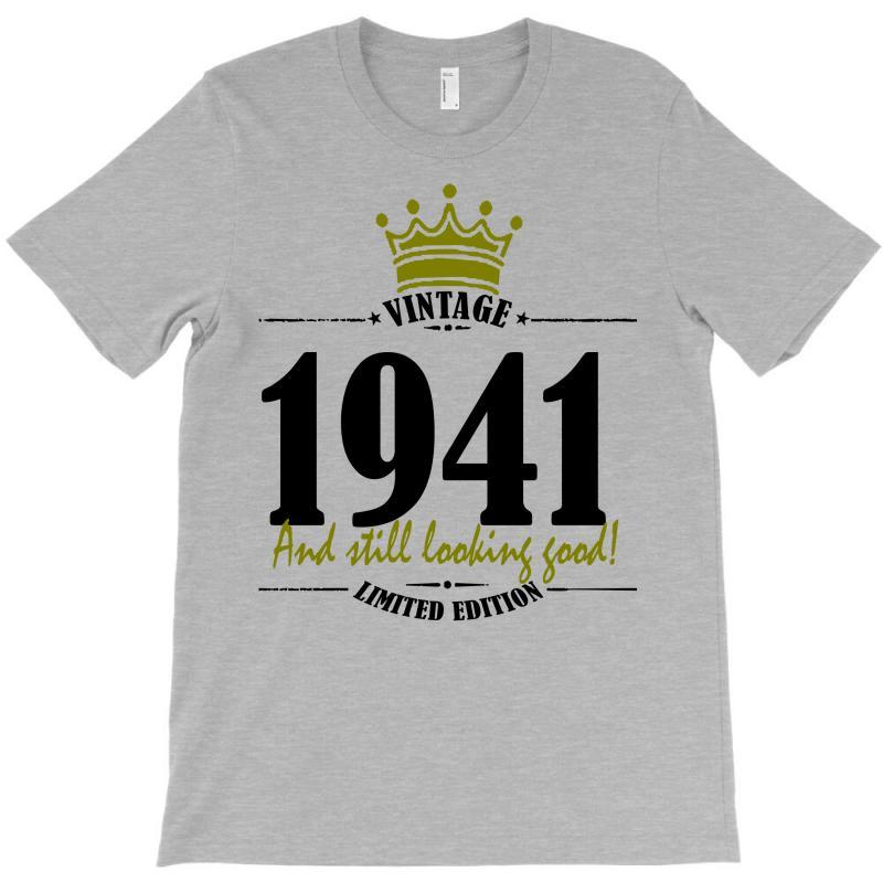 Vintage 1941 And Still Looking Good T-shirt | Artistshot
