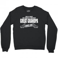 World's Greatest Great Grandpa Looks Like Crewneck Sweatshirt   Artistshot