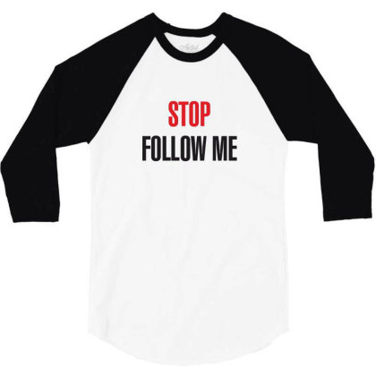 Stop Follow Me 3/4 Sleeve Shirt Designed By Estore