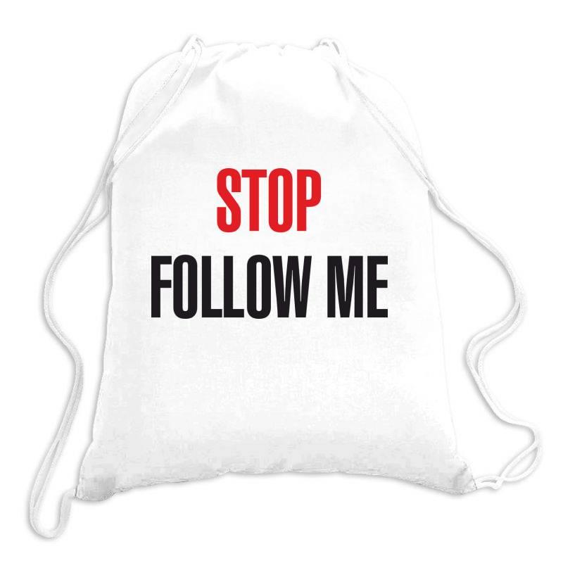 Stop Follow Me Drawstring Bags | Artistshot