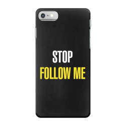 Stop follow me iPhone 7 Case | Artistshot