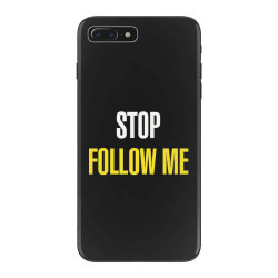 Stop follow me iPhone 7 Plus Case | Artistshot