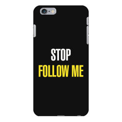 Stop follow me iPhone 6 Plus/6s Plus Case | Artistshot