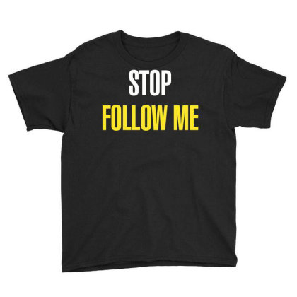 Stop Follow Me Youth Tee Designed By Estore