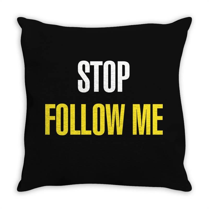 Stop Follow Me Throw Pillow | Artistshot