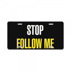 Stop follow me License Plate | Artistshot