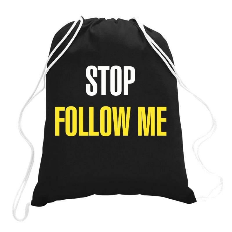 Stop Follow Me Drawstring Bags   Artistshot