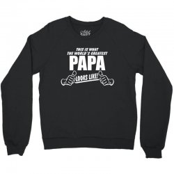 Worlds Greatest Papa Looks Like Crewneck Sweatshirt | Artistshot
